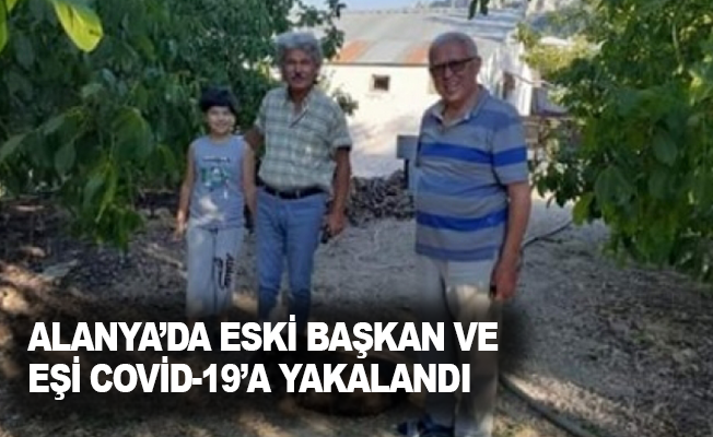 Alanya'da eski başkan ve eşi Covid-19'a yakalandı