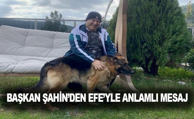 Başkan Şahin'den Efe'yle anlamlı mesaj