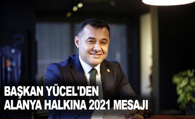 Başkan Yücel'den Alanya halkına 2021 mesajı