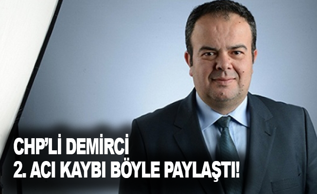 CHP'li Demirci, 2 acı kaybı böyle paylaştı!