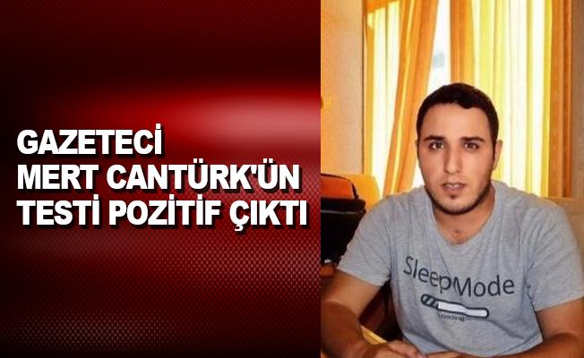 Gazeteci Mert Cantürk'ün testi pozitif çıktı