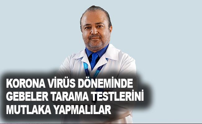Korona virüs döneminde gebeler, tarama testlerini mutlaka yapmalılar