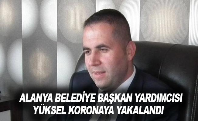 Alanya Belediye Başkan Yardımcısı Yüksel koronaya yakalandı