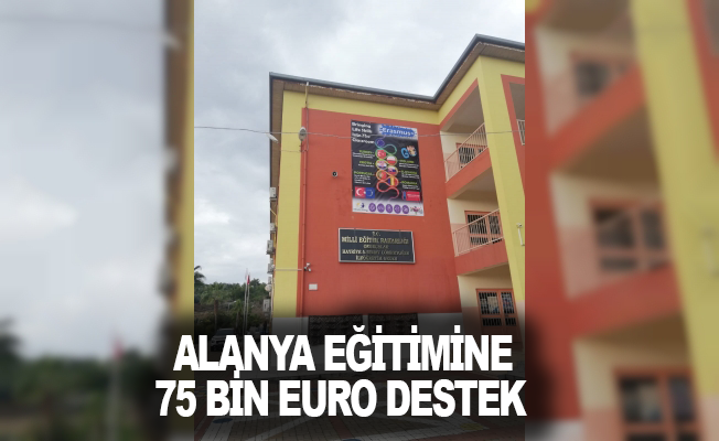 Alanya eğitimine 75 bin Euro destek