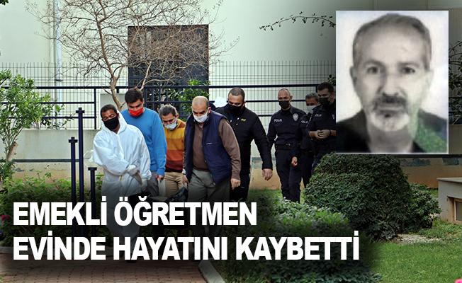 Antalya'da emekli öğretmen evinde hayatını kaybetti
