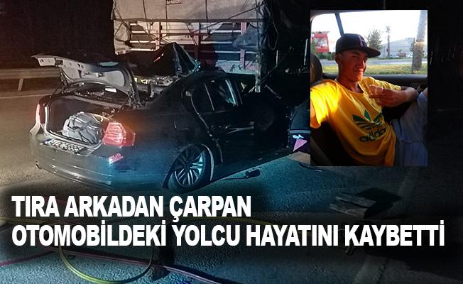 Antalya'da tıra arkadan çarpan otomobildeki yolcu hayatını kaybetti