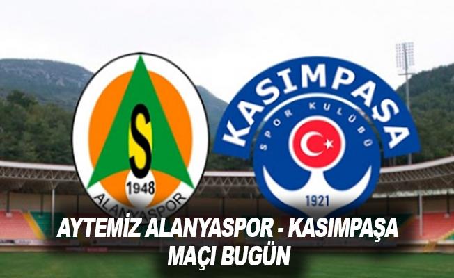 Aytemiz Alanyaspor - Kasımpaşa maçı bugün
