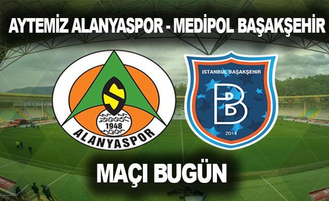 Aytemiz Alanyaspor - Medipol Başakşehir maçı bugün