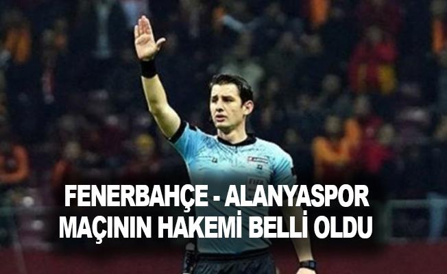 Fenerbahçe - Alanyaspor maçının hakemi belli oldu