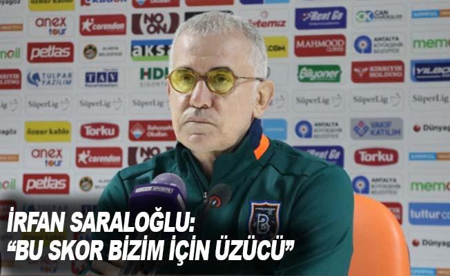"""İrfan Saraloğlu: """"Bu skor bizim için üzücü"""""""