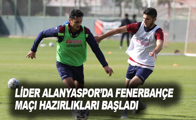 Lider Alanyaspor'da Fenerbahçe maçı hazırlıkları başladı.
