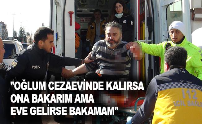 """Oğlu tarafından bıçakla yaralanan anne:""""Oğlum cezaevinde kalırsa ona bakarım ama eve gelirse bakamam"""""""