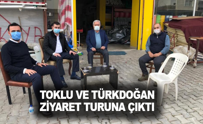 Toklu ve Türkdoğan ziyaret turuna çıktı