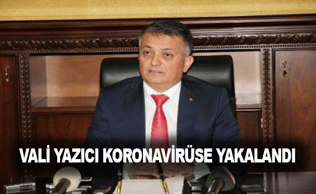 Vali Yazıcı'da koronavirüse yakalandı