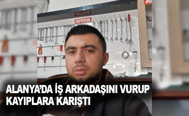 Alanya'da İş arkadaşını vurup kayıplara karıştı
