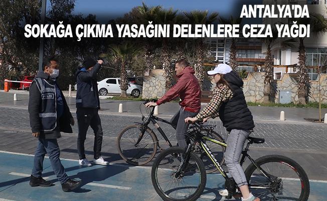 Antalya'da sokağa çıkma yasağını delenlere ceza yağdı