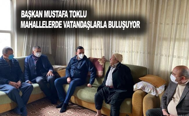 Başkan Mustafa Toklu, Mahallelerde Vatandaşlarla Buluşuyor