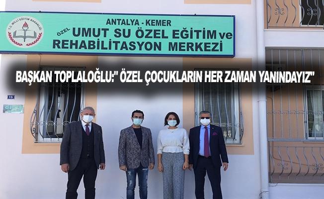 """Başkan Toplaloğlu:"""" Özel çocukların her zaman yanındayız"""""""