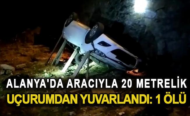 Alanya'da aracıyla 20 metrelik uçuruma yuvarlanan sürücü hayatını kaybetti
