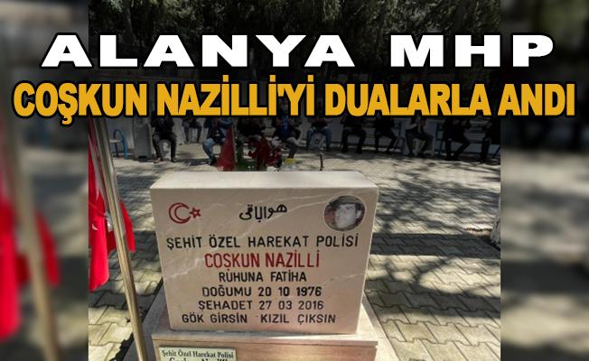 Alanya MHP, şehit Coşkun Nazilli'yi dualarla andı