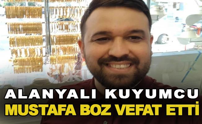 Alanyalı Kuyumcu Mustafa Boz vefat etti