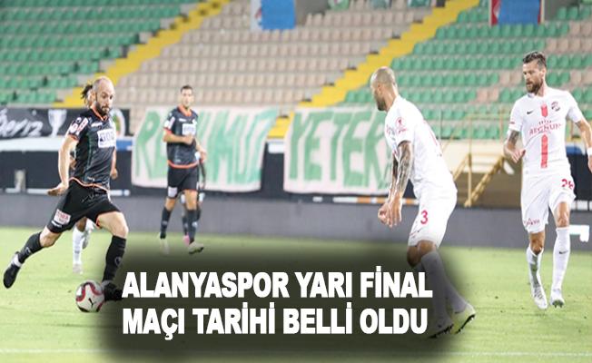 Alanyaspor yarı final maçı tarihi belli oldu