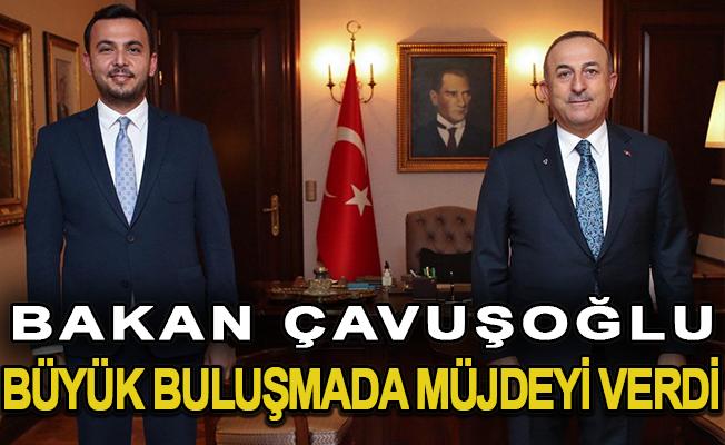 Bakan Çavuşoğlu Büyük Buluşmada Müjdeyi Verdi