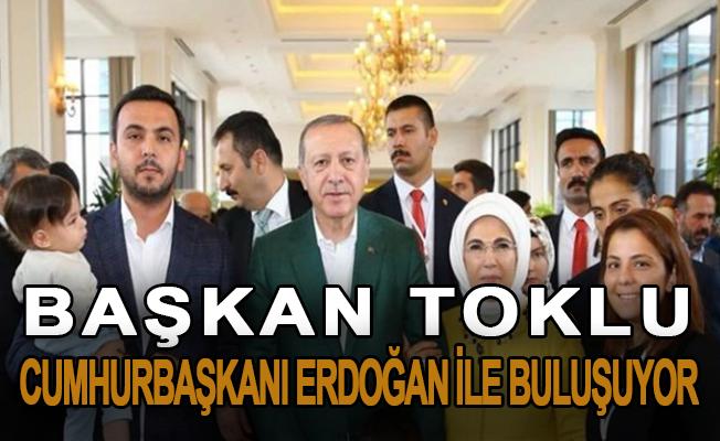 Başkan Toklu, Cumhurbaşkanı Erdoğan ile buluşuyor