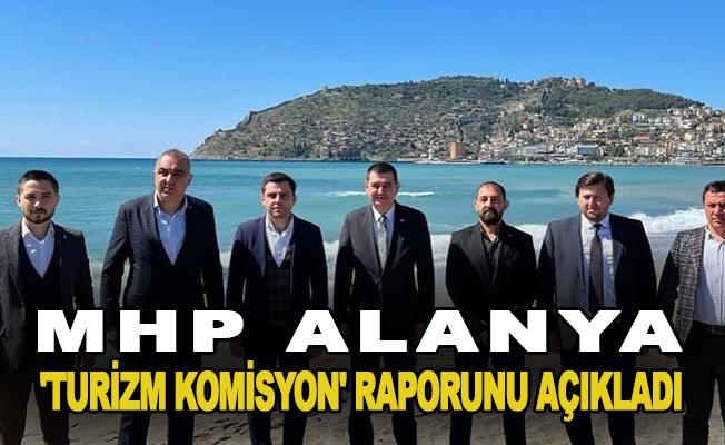 MHP Alanya 'Turizm Komisyon' raporunu açıkladı