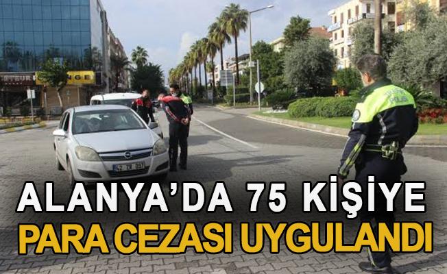 Alanya'da 75 kişiye para cezası uygulandı