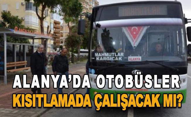 Alanya'da otobüsler çalışacak mı?