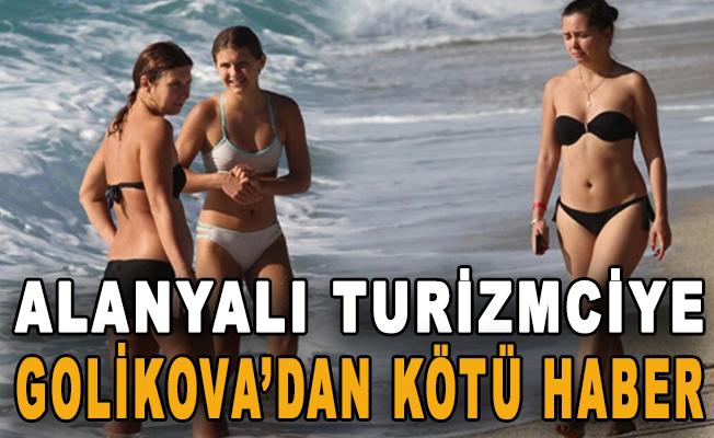 Alanyalı turizmciye Golikova'dan kötü haber!