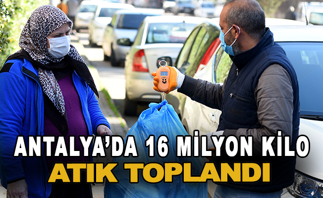 Antalya'da 16 milyon kilo atık toplandı