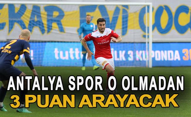Antalyaspor o olmadan 3 puan arayacak