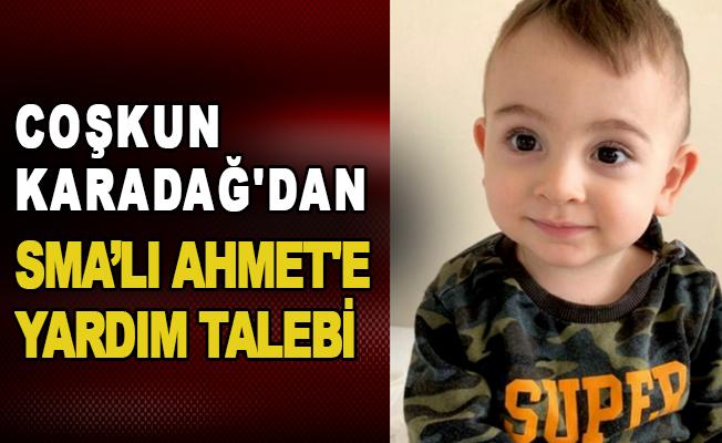 Coşkun Karadağ'dan SMA'lı Ahmet'e Yardım Talebi