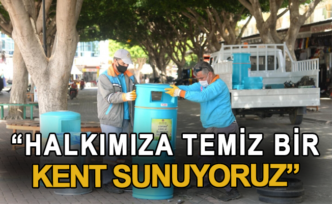 """""""Halkımıza temiz bir kent sunuyoruz"""""""