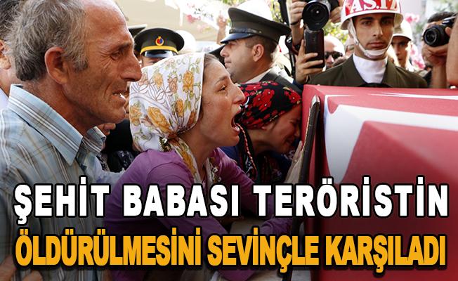 Şehit babası teröristin öldürülmesini sevinçle karşıladı