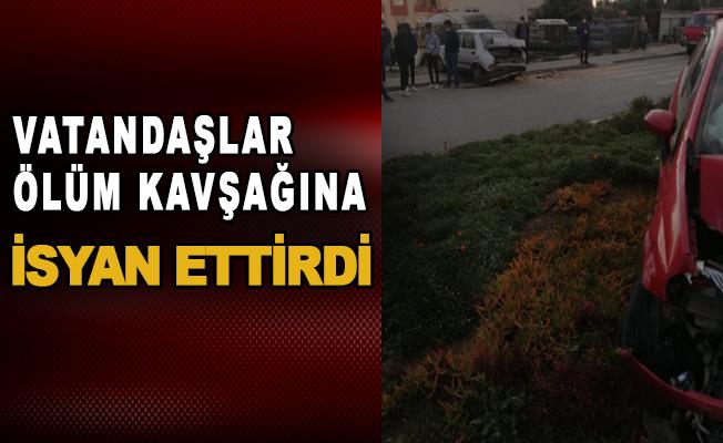 Vatandaşlar ölüm kavşağına isyan etti