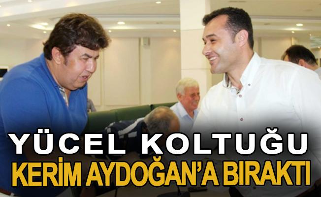 Yücel koltuğu Kerim Aydoğan'a bıraktı