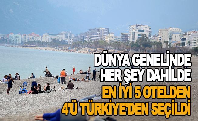 Dünya genelinde her şey dahilde en iyi 5 otelden 4'ü Türkiye'den seçildi