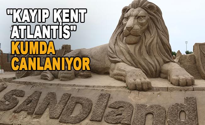 """""""Kayıp Kent Atlantis"""" kumda canlanıyor"""