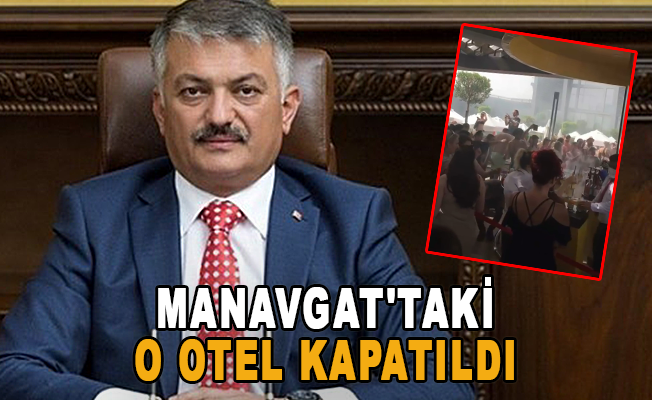 Manavgat'taki o otel kapatıldı
