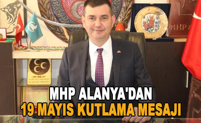 MHP Alanya'dan 19 Mayıs kutlama mesajı
