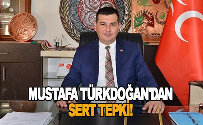 Mustafa Türkdoğan'dan sert tepki!