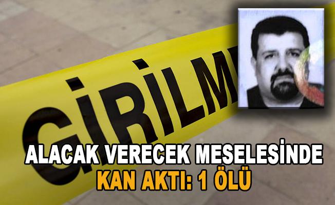 Antalya'da alacak verecek meselesinde kan aktı: 1 ölü