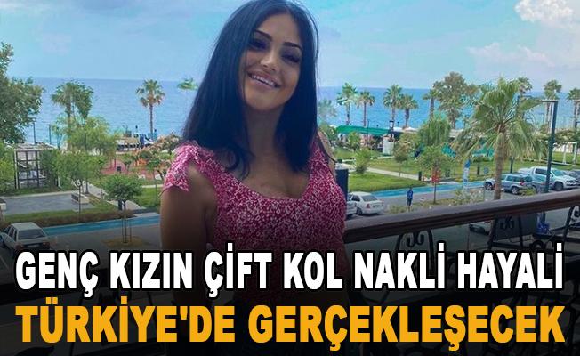 Gurbetçi genç kızın çift kol nakli hayali, Türkiye'de gerçekleşecek