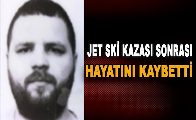Jet ski kazası sonrası hayatını kaybetti
