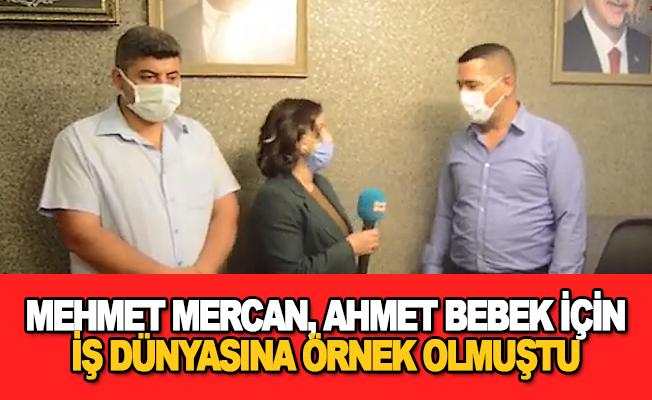 Mehmet Mercan, Ahmet Bebek için iş dünyasına örnek olmuştu