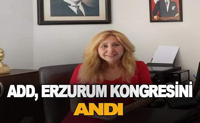 ADD, Erzurum Kongresini andı