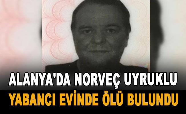 Alanya'da Norveç uyruklu yabancı evinde ölü bulundu